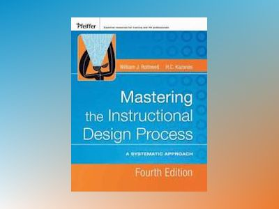Mastering the Instructional Design Process: A Systematic Approach, 4th Edit av William J. Rothwell