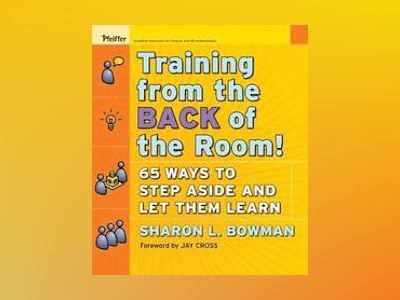 Training From the Back of the Room!: 65 Ways to Step Aside and Let Them Lea av Sharon L. Bowman