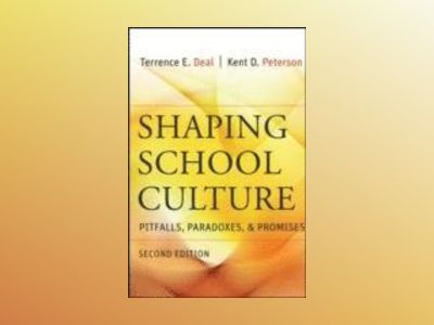 Shaping School Culture: Pitfalls, Paradoxes, and Promises, 2nd Edition av Terrence E. Deal