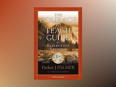 The Courage to Teach Guide for Reflection and Renewal, 10th Anniversary Edi av Parker J. Palmer