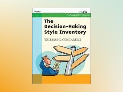The Decision-Making Inventory: Facilitator Guide Package av William C. Coscarelli