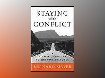 Staying with Conflict: A Strategic Approach to Ongoing Disputes av Bernard Mayer