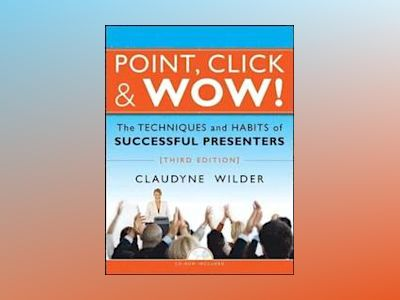 Point, Click Wow!: The Techniques and Habits of Successful Presenters, 3rd av Claudyne Wilder