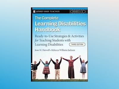 The Complete Learning Disabilities Handbook: Ready-to-Use Strategies and Ac av Joan M. Harwell