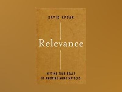 Relevance: Hitting Your Goals by Knowing What Matters av David Apgar