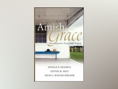 Amish Grace: How Forgiveness Transcended Tragedy av Donald B. Kraybill
