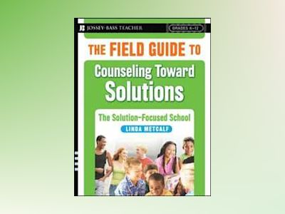 The Field Guide to Counseling Toward Solutions: The Solution Focused School av Linda Metcalf
