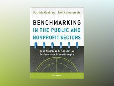 Benchmarking in the Public and Nonprofit Sectors: Best Practices for Achiev av Patricia Keehley