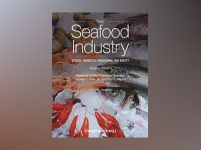 The Seafood Industry: Species, Products, Processing, and Safety av Linda Ankenman Granata