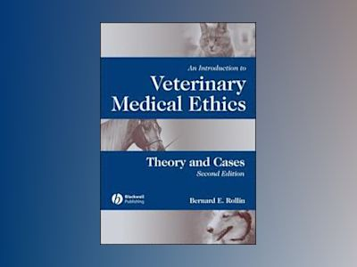 An Introduction to Veterinary Medical Ethics: Theory and Cases, 2nd Edition av Bernard E.Rollin