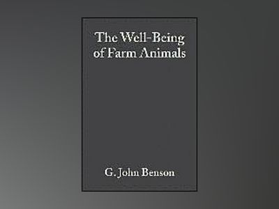 The Well-Being of Farm Animals: Challenges and Solutions av G. John Benson