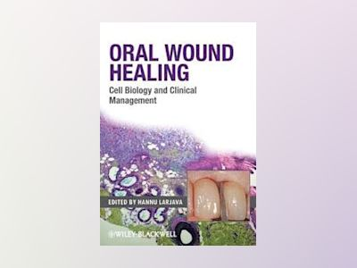 Oral Wound Healing: Cell Biology and Clinical Management av Hannu Larjava