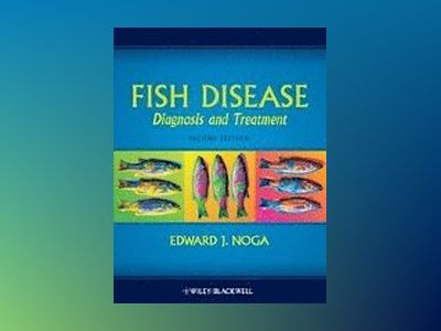 Fish Disease: Diagnosis and Treatment, 2nd Edition av Edward J. Noga
