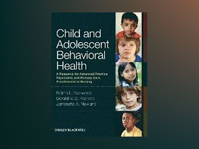 Child and Adolescent Behavioral Health: A Resource for Advanced Practice Ps av Edilma L. Yearwood