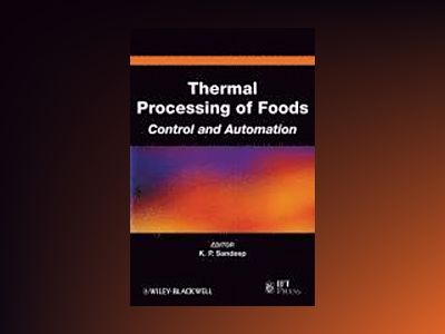 Thermal Processing of Foods: Control and Automation av K. P. Sandeep