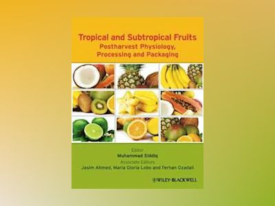 Tropical and Subtropical Fruit Processing and Packaging av Muhammad Siddiq