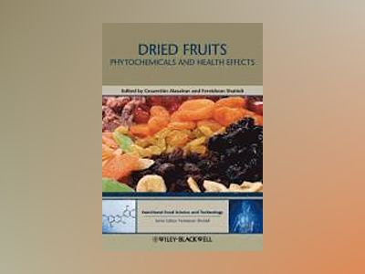 Dried Fruits: Phytochemicals and Health Effects av Cesarettin Alasalvar