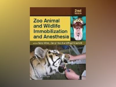 Zoo Animal and Wildlife Immobilization and Anesthesia, 2nd Edition av Gary West