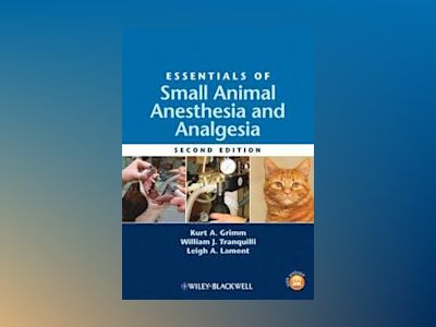Essentials of Small Animal Anesthesia and Analgesia, 2nd Edition av Kurt A. Grimm