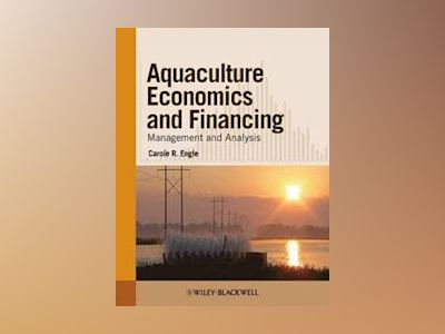 Aquaculture Economics and Financing: Management and Analysis av Carole R. Engle