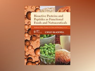 Bioactive Proteins and Peptides as Functional Foods and Nutraceuticals av Yoshinori Mine