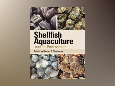 Shellfish Aquaculture and the Environment av Sandra E. Shumway