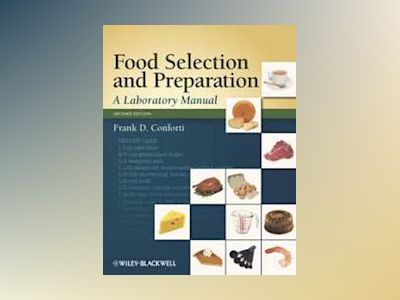 Food Selection and Preparation: A Laboratory Manual, 2nd Edition av Frank Conforti