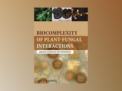 Biocomplexity of Plant-Fungal Interactions av Darlene Southworth