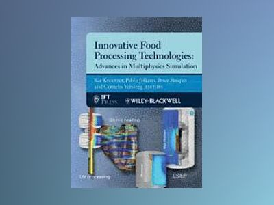 Innovative Food Processing Technologies: Advances in Multiphysics Simulatio av Kai Knoerzer