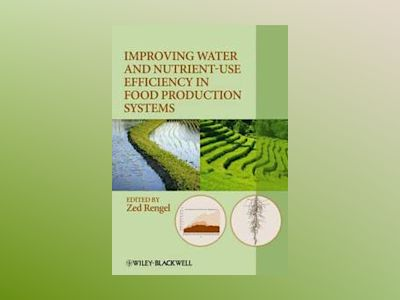 Improving Water and Nutrient-Use Efficiency in Food Production Systems av Zed Rengel