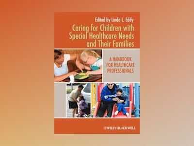 Caring for Children with Special Healthcare Needs and Their Families: A Han av Linda L. Eddy