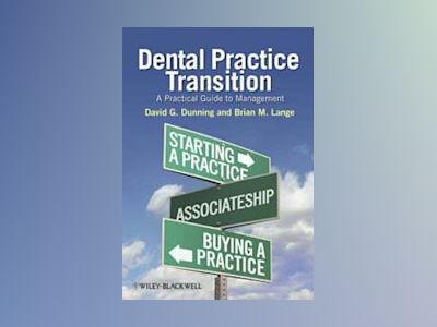 Dental Practice Transition: A Practical Guide to Management av David Dunning
