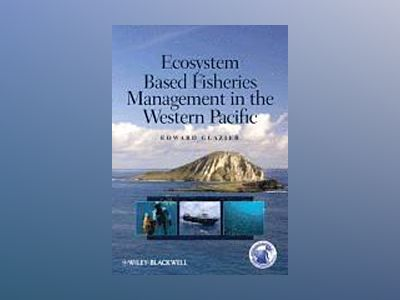 Ecosystem Based Fisheries Management in the Western Pacific av Edward Glazier