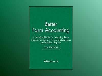 Better Farm Accounting: A Practical Guide for Preparing Farm Income Tax Ret av William Edwards