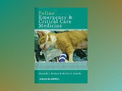 Feline Emergency and Critical Care Medicine av Kenneth J. Drobatz