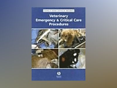 Veterinary Emergency and Critical Care Procedures av Timothy B. Hackett