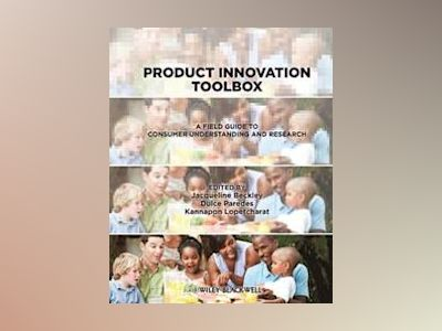 Product Innovation Toolbox: A Field Guide to Consumer Understanding and Res av Jacqueline H. Beckley