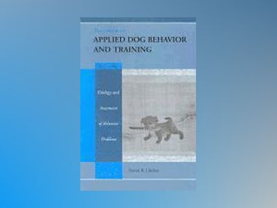 Handbook of applied dog behavior and training - etiology and assessment of av Steve Lindsay