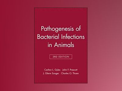 Pathogenesis of Bacterial Infections in Animals, 3rd Edition av Carlton L. Gyles