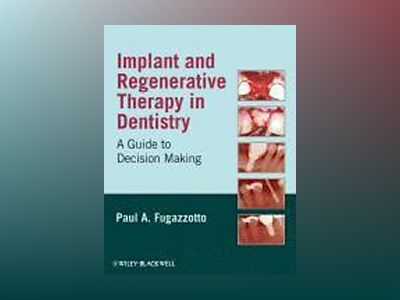Implant and Regenerative Therapy in Dentistry: A Guide to Decision Making av Paul A. Fugazzotto