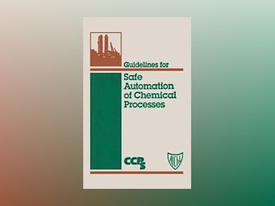 Guidelines for Safe Automation of Chemical Processes av Center for Chemical Process Safety
