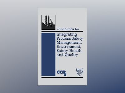 Guidelines for Integrating Process Safety Management, Environment, Safety, av Center for Chemical Process Safety