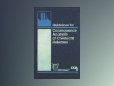 Guidelines for Consequence Analysis of Chemical Releases av Center for Chemical Process Safety