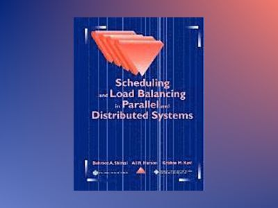 Scheduling and Load Balancing in Parallel and Distributed Systems av Behrooz A. Shirazi