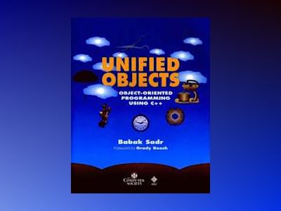 Unified Objects: Object-Oriented Programming Using C++ av Babak Sadr