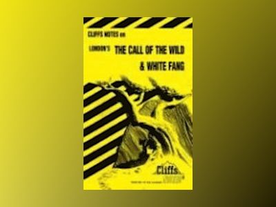 CliffsNotesTM on London's The Call of the Wild White Fang av Samuel J. Umland