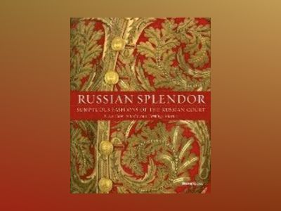 Russian splendor - sumptuous fashions of the russian court