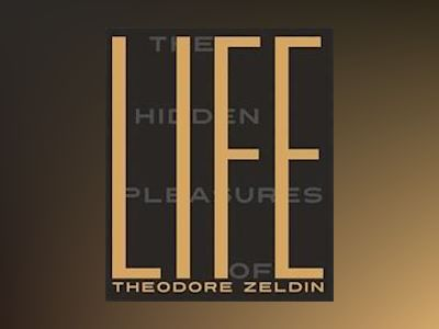 The Hidden Pleasures Of Life av Theodore Zeldin