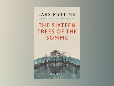 The Sixteen Trees of the Somme av Lars Mytting
