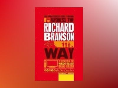 The Unauthorized Guide to Doing Business the Richard Branson Way: 10 Secret av Des Dearlove